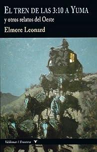 El Tren De Las 3:10 A Yuma par Elmore Leonard