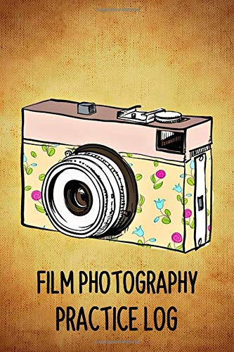 Film Photography Practice Log: This Practice Book Designed For Film Photographers - Achieve The Best Results With Every Shot - Improve Your ... Track Photography Data And Frame Information (35mm-film Beste)