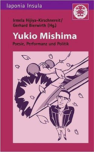 Yukio Mishima: Poesie, Performanz und Politik (Iaponia Insula / Studien zu Kultur und Gesellschaft Japans)