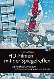 HD-Filmen mit der Spiegelreflex: Mit der DSLR-Kamera zum perfekten Film-Look in HD und Full-HD (German Edition)
