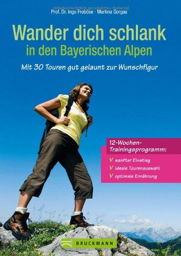Wander dich schlank in den Bayerischen Alpen: Mit 30 Touren gut gelaunt zur Wunschfigur