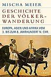 Geschichte der Völkerwanderung: Europa, Asien und Afrika vom 3. bis zum 8. Jahrhundert n.Chr. - Mischa Meier