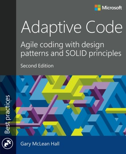 Adaptive Code: Agile coding with design patterns and SOLID principles (Best Practices) (Programmierung Best Practices)