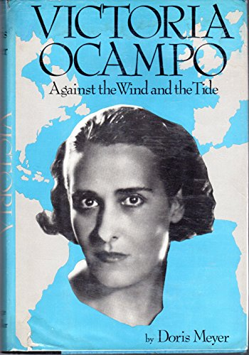Victoria ocampo: against the wind and the tide Doris Meyer