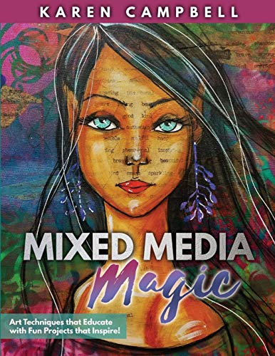 Mixed Media Magic: Art Techniques that Educate with Fun Projects that Inspire! di Karen Campbell