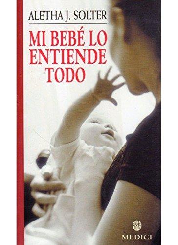Portada del libro MI BEBE LO ENTIENDE TODO (MADRE Y BEBÉ)