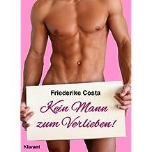 Kein Mann zum Verlieben! Turbulenter, spritziger Liebesroman nur für Frauen...