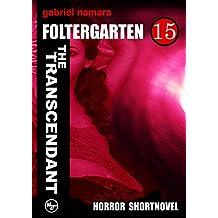 The Transcendant: Eine unerfüllte Liebe. Ein Song. Der Wunsch nach einer Hinrichtung. Inspiriert von Edgar Allan Poe inszeniert ein Rockstar seinen Traum. (Foltergarten 15) (German Edition)