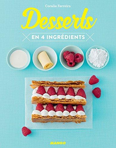 Desserts en 4 ingrédients (Cuisinez en 4 ingrédients max) par Coralie Ferreira