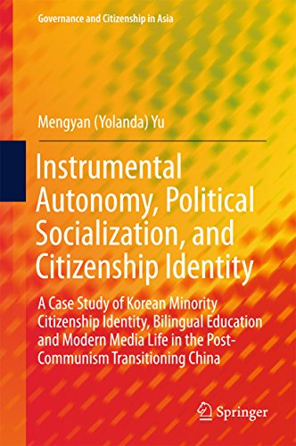 Instrumental Autonomy, Political Socialization, and Citizenship Identity: A Case Study of Korean Minority Citizenship Identity, Bilingual Education and ... China (Governance and Citizenship in Asia) (Instrumental-pädagogik)