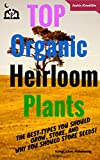 TOP Organic Heirloom Plants: The Best Types You Should Grow, Store, And Why You Should Save Seeds! ((Heirloom Seed Saving,Heirloom Seed Saving Handbook,Heirloom ... Gardening,Heirloom,Vegetables) Book 1)