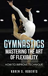 Gymnastics: Mastering the Art of Flexibility: How to Improve Technique