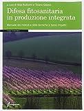 Difesa fitosanitaria in produzione integrata. Manuale dei metodi e delle tecniche a basso impatto