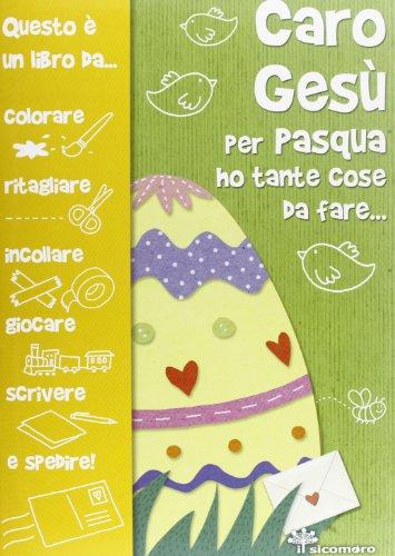 Caro Ges per Pasqua ho tante cose da fare...
