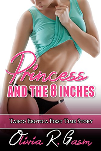 Princess and the 8 Inches: Taboo Erotica First Time Story