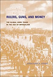 Rulers, Guns, and Money: The Global Arms Trade in the Age of Imperialism