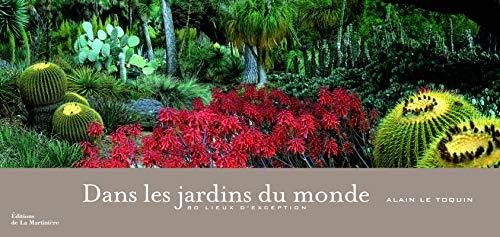 Dans les jardins du monde. 80 lieux d'exception par Alain Le toquin