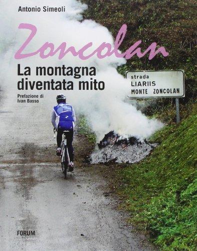 Zoncolan. La montagna diventa mito por Antonio Simeoli