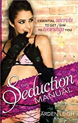 Seduction Manual: Essential Secrets to Get Him to Worship You