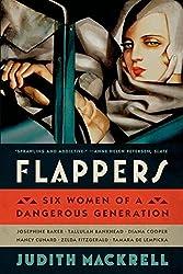 Flappers: Six Women of a Dangerous Generation by Judith Mackrell (2015-01-13)