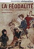 La féodalité, de Charlemagne à la guerre de Cent Ans (Documentation photographique n° 8095)