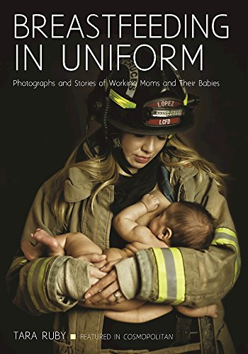 Breastfeeding in Uniform: Photographs and Stories of Working Moms and Their Babies