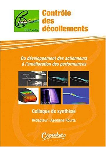 Contrôle des décollements - Du développement des actionneurs à l'amélioration des performances - Colloque de sythèse - Rédacteur : Azeddine Kourta