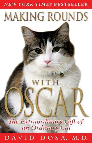 Making Rounds with Oscar: The Extraordinary Gift of an Ordinary Cat by Dosa, David (2011) Paperback