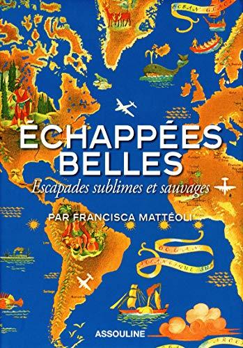 ECHAPPEES BELLES,Escapades sublimes et sauvages par Francisca Mattéoli