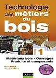 Technologie des métiers du bois - Matériaux bois / Ouvrages / Produits et composants