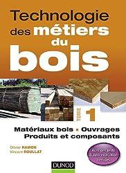 Technologie des métiers du bois - Tome 1: Matériaux bois / Ouvrages / Produits et composants