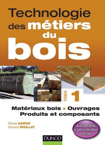 Technologie des mtiers du bois - Tome 1 : Matriaux bois / Ouvrages / Produits et composants (Hors collection)