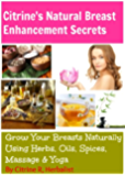 Citrine's Natural Breast Enhancement Secrets: Grow Your Breasts Naturally using Food, Herbs, Essential Oils and Yoga (English Edition)