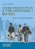 Gründungsgeschichte des Internationalen Bundes: Themen, Akteure, Strukturen - Marion Reinhardt