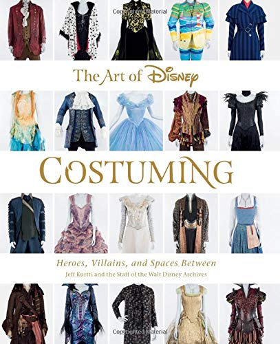 The Art of Disney Costuming: Heroes, Villains, and Spaces Between (Disney Editions Deluxe) (Arten Von Kostümen)
