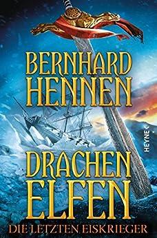 Drachenelfen - Die letzten Eiskrieger: Drachenelfen Band 4 (Die Drachenelfen-Saga)