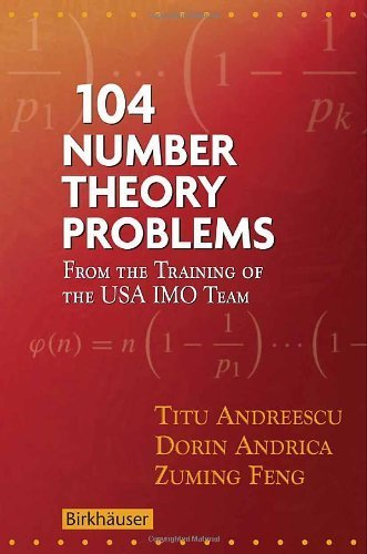 104 Number Theory Problems: From the Training of the USA IMO Team by Andreescu, Titu, Andrica, Dorin, Feng, Zuming (2006) Paperback