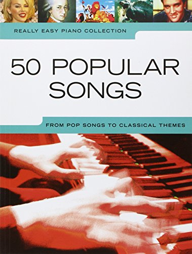 Really Easy Piano: 50 Popular Songs Piano: From Pop Songs to Classical Themes