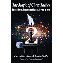 The Magic of Chess Tactics 2: Intuition, Imagination & Precision