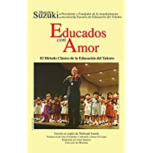 Educados Con Amor -- El Metodo Clasico de La Educacion del Talento: Spanish Language Edition of Nurtured by Love