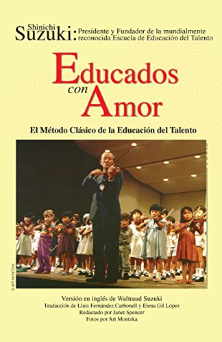 Educados Con Amor -- El Método Clásico de la Educación del Talento: Spanish Language Edition of Nurtured by Love por Shinichi Suzuki