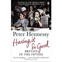 [(Having it So Good: Britain in the Fifties)] [Author: Peter Hennessy] published on (March, 2008)