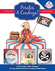 Pirates & Cowboys: Cute & Easy Cake Toppers for any Pirate Party or Cowboy Celebration!