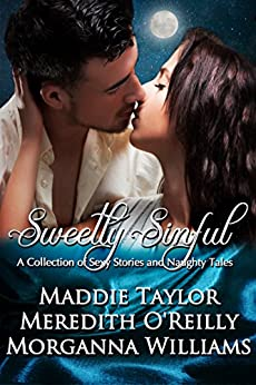 Sweetly Sinful by [Taylor , Maddie, O'Reilly, Meredith , Williams, Morganna ]