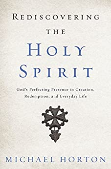 Rediscovering the Holy Spirit: God's Perfecting Presence in Creation, Redemption, and Everyday Life (English Edition) di [Horton, Michael]
