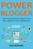 POWER BLOGGER 2016 (2 in 1 bundle): Learn to Blog Step by Step & Drive New Visitors To Your Website Fast