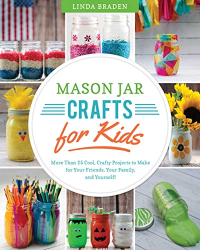 Mason Jar Crafts for Kids: More Than 25 Cool, Crafty Projects to Make for Your Friends, Your Family, and Yourself! (English Edition)