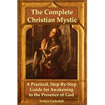 The Complete Christian Mystic: A Practical, Step-By-Step Guide for Awakening to the Presence of God (English Edition)