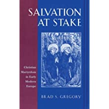 Salvation at Stake: Christian Martyrdom in Early Modern Europe (Harvard Historical Studies) by Brad S Gregory (2-Oct-2001) Paperback