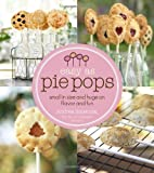 Easy As Pie Pops: Small in Size and Huge on Flavor and Fun by Andrea Smetona (2013-11-12)